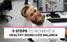 5 Steps to achieve a Healthy Work/Life Balance