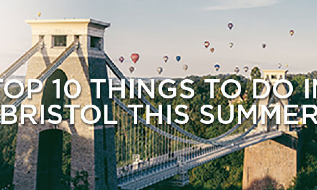 The Top 10 Best Things To Do In Bristol This Summer